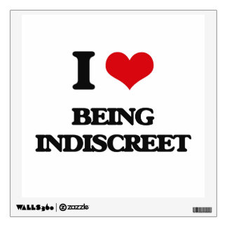 I Love Being Indiscreet Wall Graphic