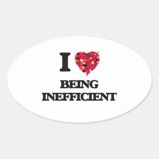 I Love Being Inefficient Oval Sticker