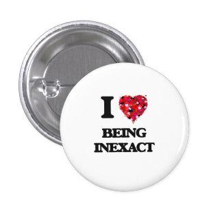 I Love Being Inexact 1 Inch Round Button