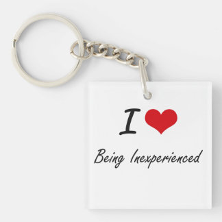 I Love Being Inexperienced Artistic Design Single-Sided Square Acrylic Keychain