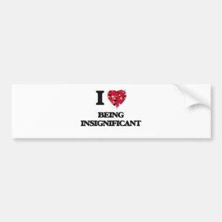 I Love Being Insignificant Car Bumper Sticker
