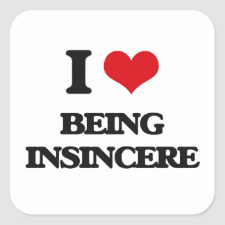 I Love Being Insincere Square Sticker