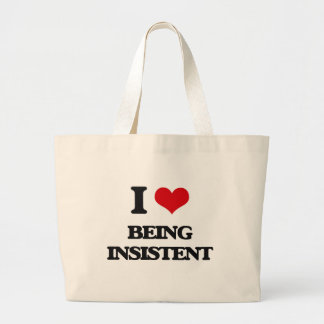 I Love Being Insistent Tote Bags