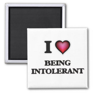 i lOVE bEING iNTOLERANT Magnet