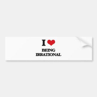 I Love Being Irrational Bumper Sticker