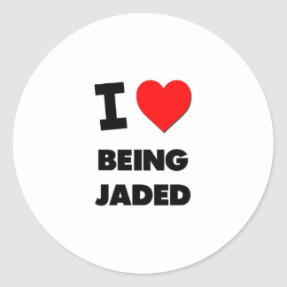 I Love Being Jaded Classic Round Sticker