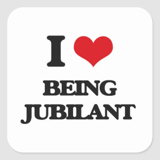 I Love Being Jubilant Square Sticker
