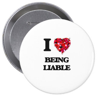 I Love Being Liable 4 Inch Round Button