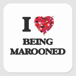 I Love Being Marooned Square Sticker