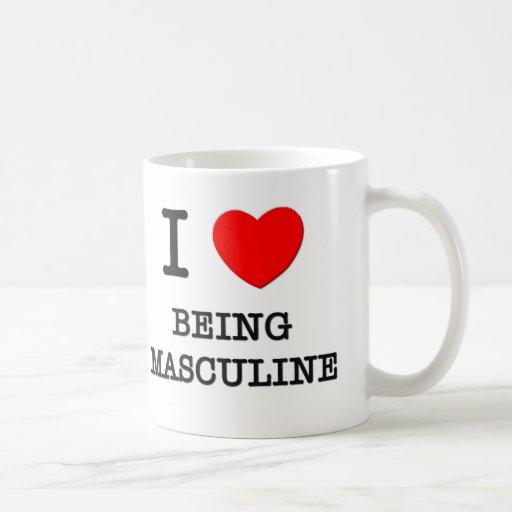 I Love Being Masculine Coffee Mugs