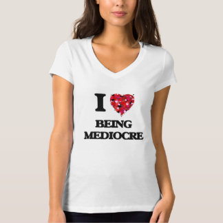 I Love Being Mediocre T-shirt