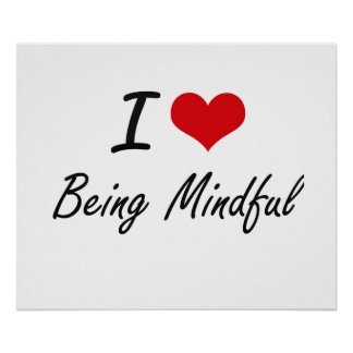 I Love Being Mindful Artistic Design Poster