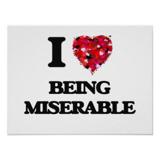 I Love Being Miserable Poster