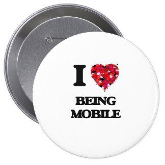 I Love Being Mobile 4 Inch Round Button