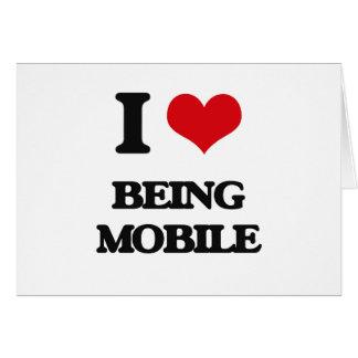 I Love Being Mobile Greeting Cards