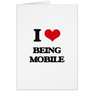 I Love Being Mobile Greeting Card
