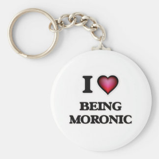I Love Being Moronic Keychain
