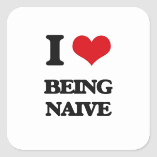 I Love Being Naive Square Sticker