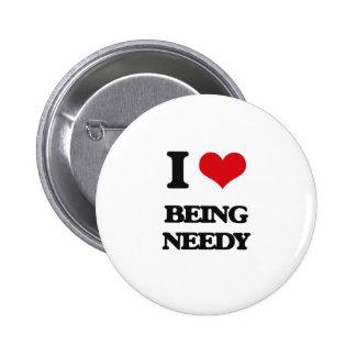 I Love Being Needy Pin
