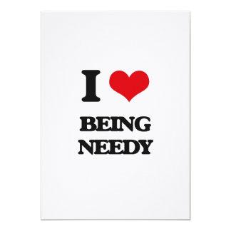I Love Being Needy 5x7 Paper Invitation Card
