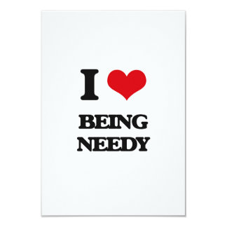 I Love Being Needy 3.5x5 Paper Invitation Card