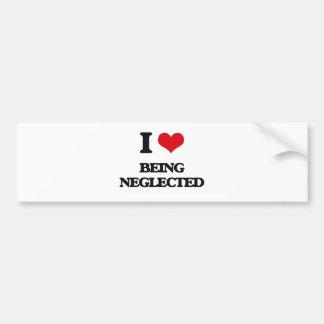 I Love Being Neglected Car Bumper Sticker