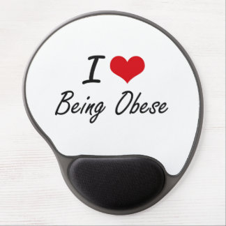 I Love Being Obese Artistic Design Gel Mouse Pad
