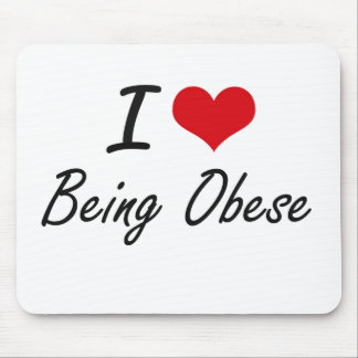 I Love Being Obese Artistic Design Mouse Pad