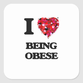 I Love Being Obese Square Sticker