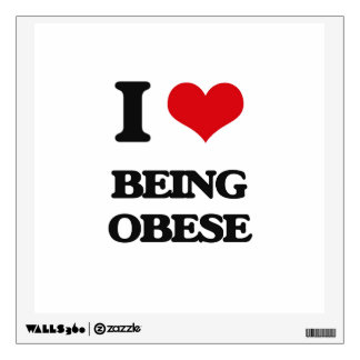 I Love Being Obese Room Sticker