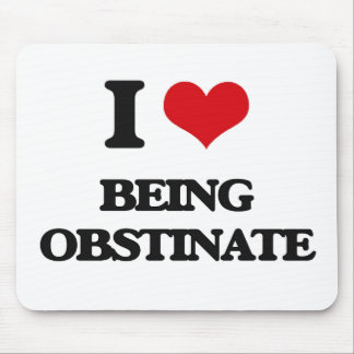 I Love Being Obstinate Mousepad