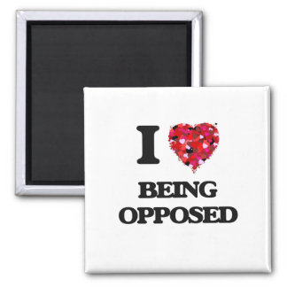 I Love Being Opposed 2 Inch Square Magnet