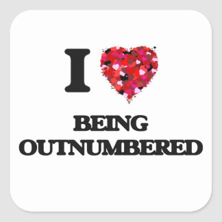 I Love Being Outnumbered Square Sticker