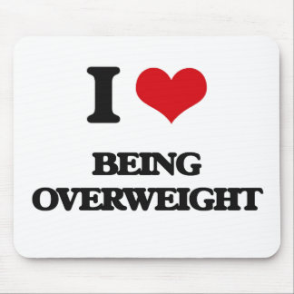 I Love Being Overweight Mouse Pad