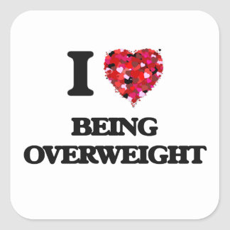 I Love Being Overweight Square Sticker
