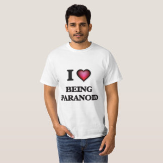 I Love Being Paranoid T-Shirt