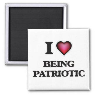 I Love Being Patriotic Magnet