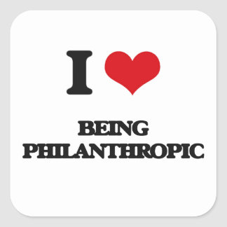 I Love Being Philanthropic Square Sticker