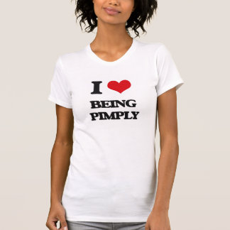 I Love Being Pimply Shirt