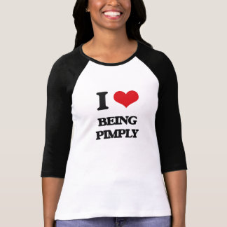 I Love Being Pimply T-shirts