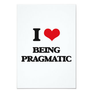 "I Love Being Pragmatic 3.5"" X 5"" Invitation Card"