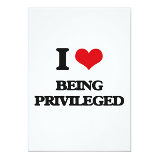 I Love Being Privileged 5x7 Paper Invitation Card