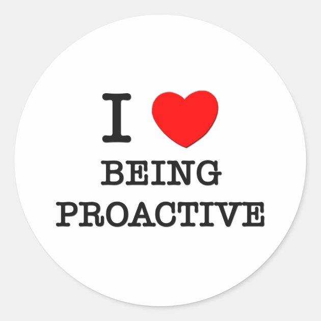 I Love Being Proactive Classic Round Sticker | Zazzle
