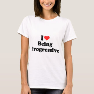 I LOVE BEING PROGRESSIVE.png T-Shirt