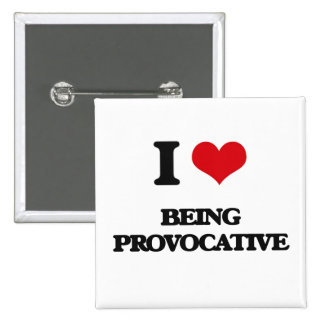 I Love Being Provocative Pinback Button