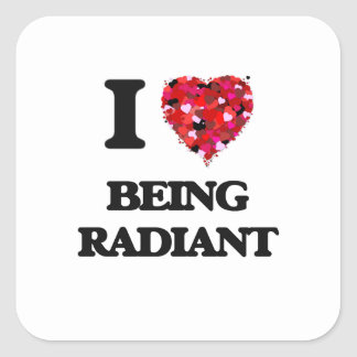 I Love Being Radiant Square Sticker