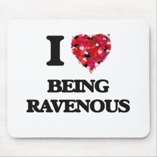 I Love Being Ravenous Mouse Pad