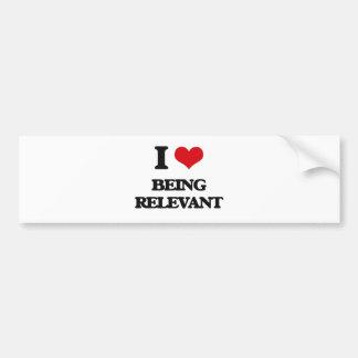 I Love Being Relevant Bumper Sticker