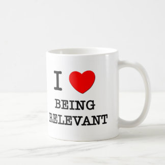 I Love Being Relevant Mugs