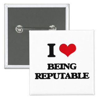 I Love Being Reputable Pinback Buttons